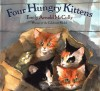 Four Hungry Kittens - Emily Arnold McCully