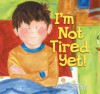 I'm Not Tired Yet! - Marianne Richmond