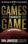 The Games That Changed the Game: The Evolution of the NFL in Seven Sundays - Greg Cosell, Ron Jaworski, Steve Sabol, David Plaut