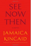 See Now Then: A Novel - Jamaica Kincaid