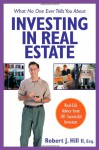 What No One Ever Tells You About Investing in Real Estate: Real-Life Advice from 101 Successful Investors - Robert J. Hill, Robert Shemin