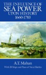 The Influence of Sea Power Upon History, 1660-1783 - Alfred Thayer Mahan