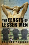 The Feasts of Lesser Men - Stephen Parrish