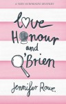Love, Honour, and O'Brien: A Holly Love Mystery - Jennifer Rowe