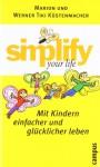 Simplify Your Life Mit Kindern Einfacher Und Glücklicher Leben - Werner Küstenmacher, Werner Tiki Küstenmacher
