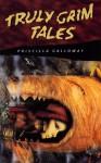 Truly Grim Tales - Priscilla Galloway