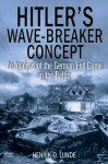 Hitler's Wave-Breaker Concept: An Analysis of the German End-Game in the Baltic - Henrik O. Lunde