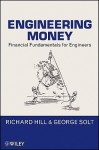 Engineering Money: Financial Fundamentals for Engineers - Richard Hill, George Solt