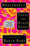 Hurlyburly & Those the River Keeps - David Rabe
