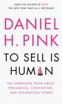 To Sell is Human: The Surprising Truth About Persuading, Convincing, and Influencing Others - Daniel H. Pink