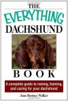 Everything Dachshund Book: A Complete Guide To Raising, Training, And Caring For Your Dachshund - Joan Hustace Walker