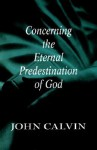Concerning the Eternal Predestination of God - John Calvin