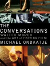 The Conversations: Walter Murch and the Art of Editing Film - Michael Ondaatje, Walter Murch