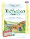 The Archers Archives: 60 Years of Life, Love and Stories from Ambridge - Chris Arnot, Simon Frith