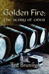 Golden Fire: The Story of Cider - Ted Bruning
