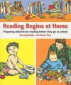 Reading Begins at Home: Preparing Children for Reading Before They Go to School - Dorothy Butler