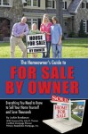 The Homeowner's Guide to For Sale By Owner: Everything You Need to Know to Sell Your Home Yourself and Save Thousands - Jackie Bondanza, John R. Thomas
