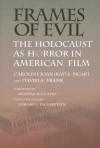Frames of Evil: The Holocaust as Horror in American Film - Caroline J.S. Picart, David A. Frank, Edward J Ingebretsen, Dominick Lacapra