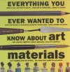 Everything You Ever Wanted to Know About Art Materials (Quarto Book) - James Hobbs