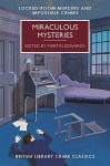 Miraculous Mysteries: Locked Room Mysteries and Impossible Crimes (British Library Crime Classics) - Martin Edwards