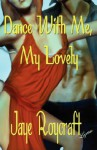 Dance with Me, My Lovely - Jaye Roycraft