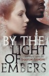 By the Light of Embers - Shaylin Gandhi