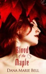 Blood of the Maple - Dana Marie Bell