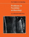 Problems in Neolithic Archaeology - Alasdair Whittle