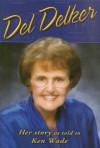 Del Delker: Her Story - Del Delker, Kenneth R. Wade