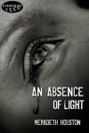 An Absence of Light - Meradeth Houston