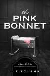 The Pink Bonnet: True Colors: Historical Stories of American Crime - Liz Tolsma