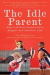 The Idle Parent: Why Laid-Back Parents Raise Happier and Healthier Kids - Tom Hodgkinson