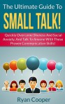 How To Make Small Talk: The Ultimate Guide To Small Talk! - Quickly Overcome Shyness And Social Anxiety, And Talk To Anyone With These Proven Communication ... Communication Skills, Talk To People) - Ryan Cooper