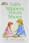 Tali's Slippers, Tova's Shoes - Yaffa Ganz, Liat B. Ariel
