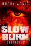 Slow Burn: Destroyer - Bobby Adair