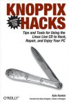 Knoppix Hacks: Tips and Tools for Hacking, Repairing, and Enjoying Your PC - Kyle Rankin