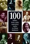 100 kobiet które miały największy wpływ na dzieje ludzkości - Deborah G. Felder, Maciej Świerkocki
