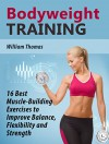 Bodyweight Training: 16 Best Muscle-Building Exercises to Improve Balance, Flexibility and Strength (Bodyweight Training Books, bodyweight training, bodyweight training and workouts) - William Thomas