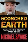 Scorched Earth: Restoring the Country after Obama - Michael Savage