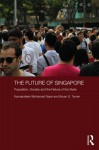 The Future of Singapore: Population, Society and the Nature of the State - Kamaludeen Mohamed Nasir, Bryan S Turner