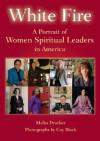 White Fire: A Portrait of Women Spiritual Leaders in America - Malka Drucker, Gay Block