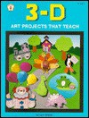3-D Art Projects That Teach - Lynn Brisson