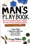 The Man's Playbook: How to Fix Anything, Impress Anyone, Get Lucky, Get Paid, and Rule the World - Gregg Stebben, Denis Boyles