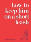 How to Keep Him on a Short Leash - Jessica Rubin, Jessica Rubin, Lindsey Musante