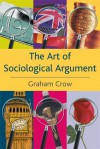 The Art of Sociological Argument - Graham Crow