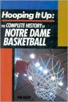 Hooping It Up: The Complete History Of Notre Dame Basketball - Tim Neely
