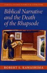 Biblical Narrative and the Death of the Rhapsode (Indiana Studies in Biblical Literature) - Robert S. Kawashima