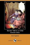 Stories Told to a Child (Illustrated Edition) (Dodo Press) - Jean Ingelow