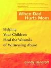 When Dad Hurts Mom - Lundy Bancroft