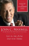 Get in the Zone and Stay There: Lesson 7 from Leadership Gold - John Maxwell